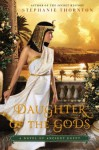 Daughter of the Gods: A Novel of Ancient Egypt - Stephanie Thornton