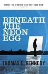 Beneath the Neon Egg - Thomas E. Kennedy