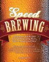 Speed Brewing: Recipes with Short Brew Days and Fast Fermentations for the Busy Brewer - Mary Izett
