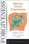 Meeting God in Forgiveness - Stephen D. Eyre