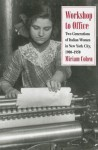 Workshop to Office: Two Generations of Italian Women in New York City, 1900-1950 - Miriam Cohen