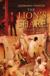 The Lion's Share: A Short History of British Imperialism, 1850-2004 - Bernard Porter