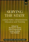 Serving the State: Global Public Administration Education and Training : The Anglo-American Tradition (Policy Studies Organization Series) - Nick Walkley, Morton R. Davies, John Greenwood, Lynton Robins, O.P. Dwivedi, V. Seymour Wilson, Allan Peachment, Mohammad M. Khan, Noore A. Siddique