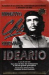 Ideario (Il pensiero di un uomo che, combattendo per la libertà, è diventato un mito) - Ernesto Guevara, Elena Clementelli, José Soto, Dario Puccini