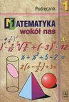 Matematyka wokół nas 1 Podręcznik z płytą CD - Anna Drążek, Barbara Grabowska, Szadkowska Zdzisława