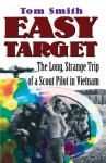 Easy Target: The Long Strange Trip of a Scout Pilot in Vietnam (Taking Flight) - Tom Smith