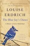 The Blue Jay's Dance: A Memoir of Early Motherhood - Louise Erdrich