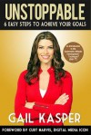 Unstoppable: 6 Easy Steps to Achieve Your Goals - Gail Kasper