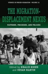 The Migration-Displacement Nexus: Patterns, Processes, and Policies - Khalid Koser