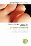 My Left Foot (Film) - Agnes F. Vandome, John McBrewster, Sam B Miller II