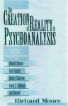 The Creation of Reality in Psychoanalysis: A View of the Contributions of Donald Spence, Roy Schafer, Robert Stolorow, Irwin Z. Hoffman and Beyond - Richard Moore