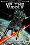 Up The Middle (Spineward Sectors- Middleton's Pride Book 2) - Caleb Wachter, Pacific Crest Publishing, Luke Sky Wachter