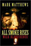 All Smoke Rises: Milk-Blood Redux - Mark Matthews, Kealan Patrick Burke