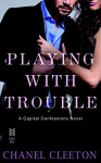 Playing with Trouble (Capital Confessions) - Chanel Cleeton