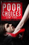 Poor Choices: Low Tide: Dark Domme Submission - Anastacia Lucretia