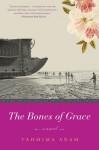 The Bones of Grace: A Novel - Tahmima Anam