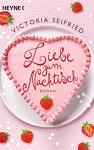 Liebe zum Nachtisch: Roman - Victoria Seifried