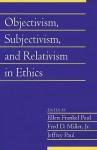 Objectivism, Subjectivism, and Relativism in Ethics - Ellen Frankel Paul, Fred D. Miller Jr.