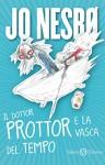 Il dottor Prottor e la vasca del tempo (Salani Ragazzi) (Italian Edition) - Susan A. Storti, P. Dybvig, Jo Nesbo