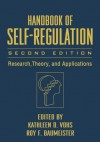 Handbook of Self-Regulation, Second Edition: Research, Theory, and Applications - Kathleen D. Vohs, Roy F. Baumeister