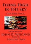 Flying High in the Sky---For Boys Only - Penelope Dyan, John D. Weigand
