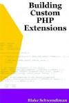 Building Custom PHP Extensions - Blake Schwendiman