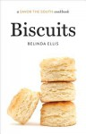 Biscuits (Savor the South Cookbook) - Belinda Ellis