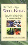 Herbal Well-Being: Simple Recipes for Making Your Own Herbal Medicines, Aromatherapy Blends, and Herbal Body Care Formulas - Joyce A. Wardwell, Greta Breedlove, Colleen K. Dodt