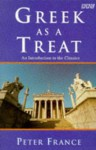 Greek as a Treat: An Introduction to the Classics - Peter France