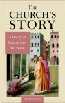 The Church's Story: A History of Pastoral Care and Vision - Peter Lynch