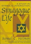 Synagogue Life: A Study in Symbolic Interaction - Samuel Heilman