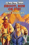 Shoot, Run or Die! - Jake Douglas