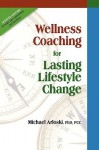Wellness Coaching for Lasting Lifestyle Change - Michael Arloski