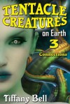 Tentacle Creatures on Earth 3: Connections (SciFi Futanari Erotica) - Tiffany Bell