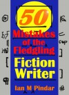 50 Mistakes of the Fledgling Fiction Writer - Ian M. Pindar
