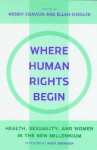 Where Human Rights Begin - Ellen Chesler, Wendy Chavkin, Adriana Ortiz-Ortega, Mary Robinson, Jessica Horn, Ayesha Imam, Lisa Ann Richey, Radhika Chandiramani, Benno De Keijzer, Edwin Winckler, Martha Davis