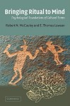 Bringing Ritual to Mind: Psychological Foundations of Cultural Forms - Robert N. McCauley, E. Thomas Lawson