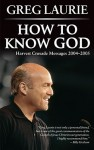 How to Know God: Crusade Messages 2004-2005 - Greg Laurie