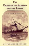 The Cruise of the Alabama and the Sumter: From the Private Journals and Papers of Commander R. Semmes, C.S.N. and Other Officers - Ralph Semmes, Raphael Semmes