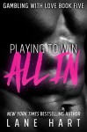 All In: Playing to Win (Gambling With Love Book 5) - Lane Hart