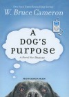 A Dog's Purpose: A Novel for Humans - W. Bruce Cameron, George K. Wilson