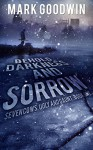 Behold, Darkness and Sorrow: A Post-Apocalyptic EMP-Survival Thriller (Seven Cows, Ugly and Gaunt Book 1) - Mark Goodwin