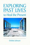 Exploring Past Lives To Heal The Present - Debbie Johnson
