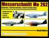 Messerschmitt Me 262: Variations, Proposed Versions & Project Designs Series: Design Concept, Prototypes, V Series, Flight Tests - David Myhra
