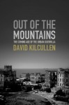 Out of the Mountains: The Coming Age of the Urban Guerrilla - David Kilcullen