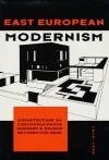 East European Modernism: Architecure in Czechoslovakia, Hungary, & Poland Between the Wars, 1919-1939 - Wojciech Lesnikowski