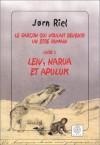 Le Garçon Qui Voulait Devenir Un être Humain, Tome 2: Leiv, Narua Et Apuluk - Jørn Riel, Susanne Juul, Bernard Saint Bonnet