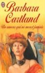 Un amour qui ne meurt jamais - Barbara Cartland