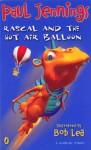 Rascal and the Hot Air Balloon - Paul Jennings, Bob Lea