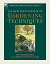 The New Encyclopedia of Gardening Techniques - American Horticultural Society